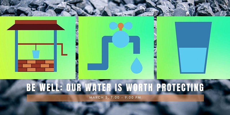 Be Well: Our Water Is Worth Protecting | March 5 (2021) 7:00pm-9:00pm