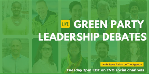 Green Party Leadership Debates  | with Steve Paikin on The Agenda | Tuesday 3pm EDT on TVO social channels (text on a green background with pictures of 10 candidates)